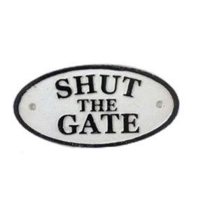 Shut The Gate Metal Door Sign